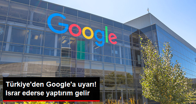 turkiye-den-google-a-uyari-israr-ederse-yaptirim